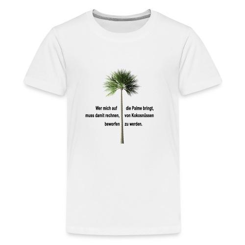 Wer mich auf die Palme bringt ... - Teenager Premium T-Shirt