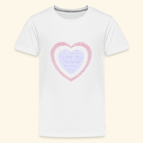 I Love You Forever Always - Teenage Premium T-Shirt