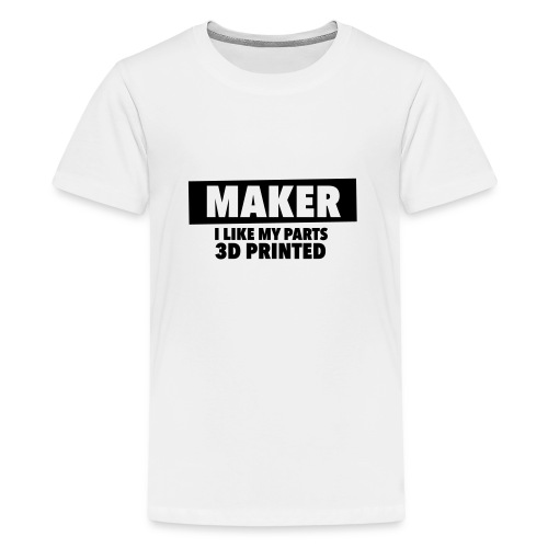 maker - i like my parts 3d printed - Teenager Premium T-Shirt