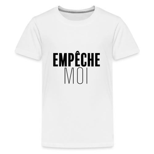 Empêche moi - T-shirt Premium Ado
