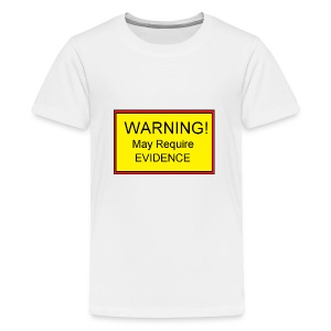 Warning! May require evidence - Teenage Premium T-Shirt