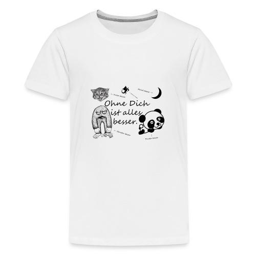 Ohne Dich ist alles besser. - Teenager Premium T-Shirt