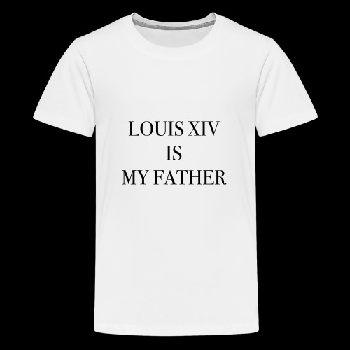 RUN - LOUIS XIV IS MY FATHER - T-shirt Premium Ado