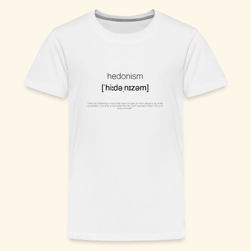 hedonism - Teenager Premium T-Shirt