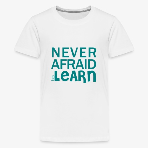 Never afraid to learn - T-shirt Premium Ado
