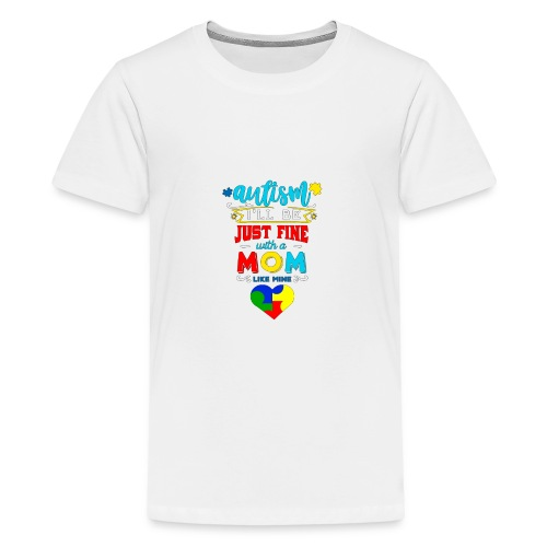 Autism I'll Be Just Fine With A Mom Like Mine - Teenager Premium T-Shirt