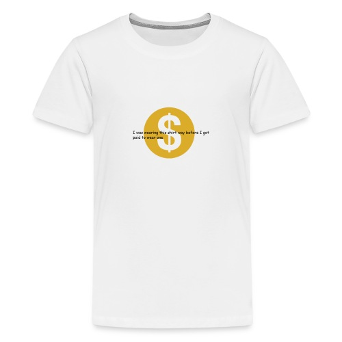 i got paid to wear this shirt - Teenage Premium T-Shirt
