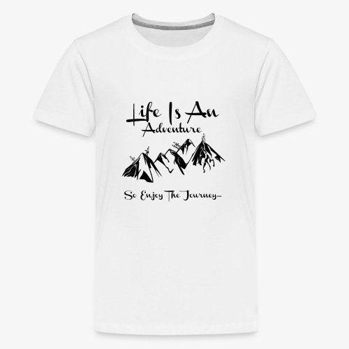 Life Is An Adventure So Enjoy The Journey Design - Teenage Premium T-Shirt