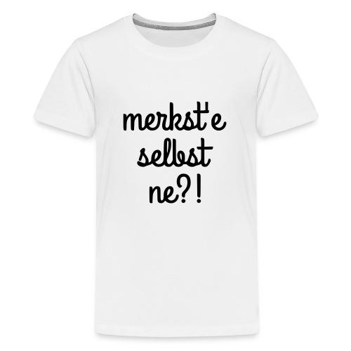 merkst'e selbst ne - Teenager Premium T-Shirt