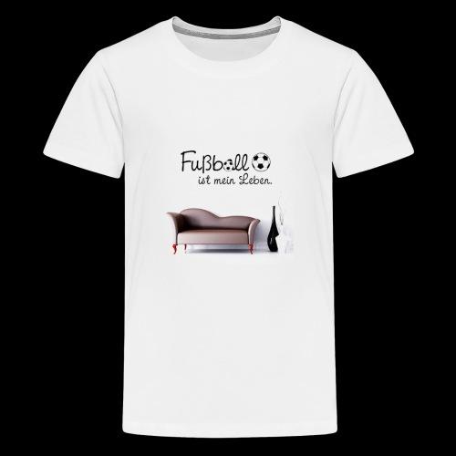 Fussball ist mein Leben - Teenager Premium T-Shirt