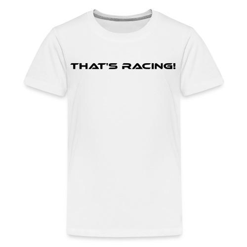 That's Racing! - Teenager Premium T-Shirt