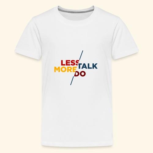 LESS TALK MORE DO - Teenager Premium T-Shirt