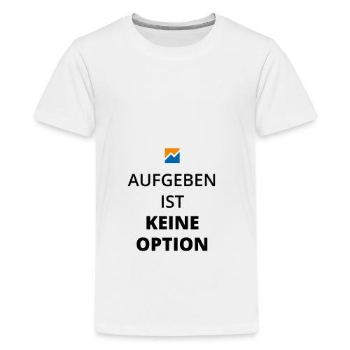 Aufgeben ist keine Option - Teenager Premium T-Shirt