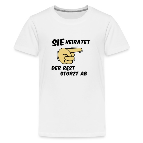 Sie heiratet der Rest stürzt ab - JGA T-Shirt - Teenager Premium T-Shirt