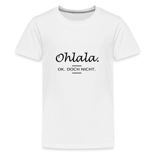 Ohlala. OK. Doch nicht. - Teenager Premium T-Shirt