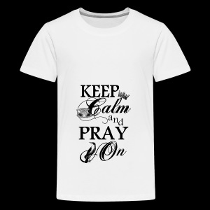 keep calm and pray on - Teenager Premium T-Shirt