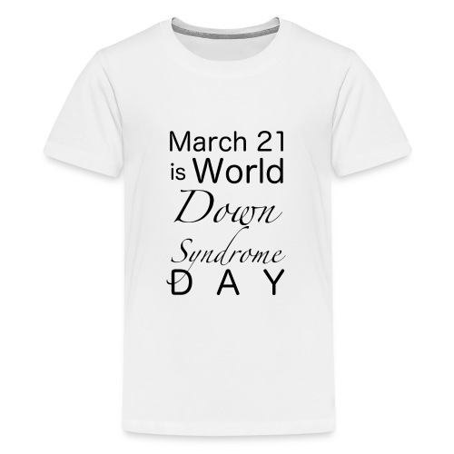 Down-Syndrome-Day!! - Teenager Premium T-Shirt