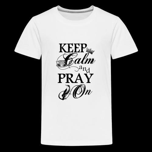 keep calm and pray on - Teenager Premium T-Shirt