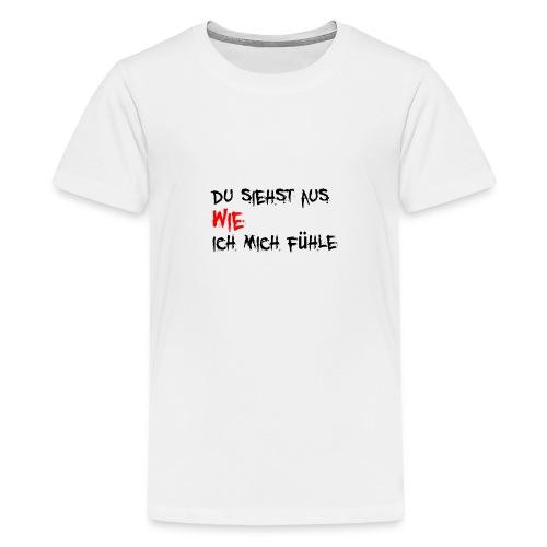 Du siehst aus WIE ich mich fühle - Teenager Premium T-Shirt
