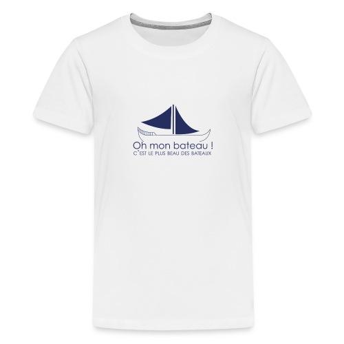 Oh mon bateau ! C'est le plus beau des bateaux - T-shirt Premium Ado