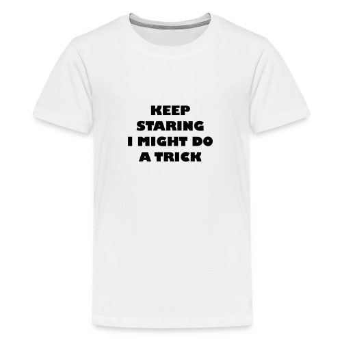 Keep staring i might do a trick2 - Teenager Premium T-shirt