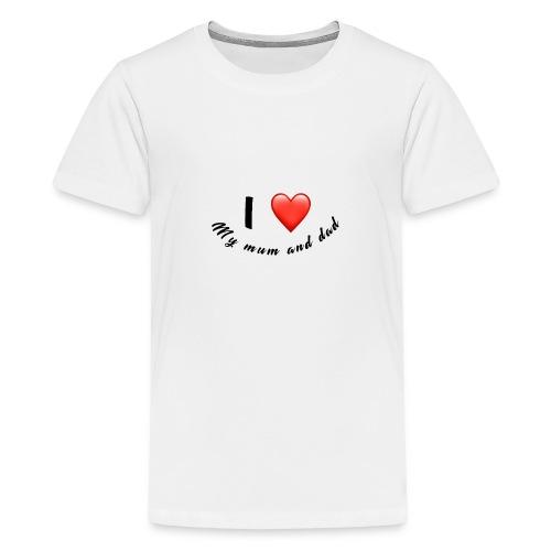 I love my mum and dad T-shirt - Teenage Premium T-Shirt