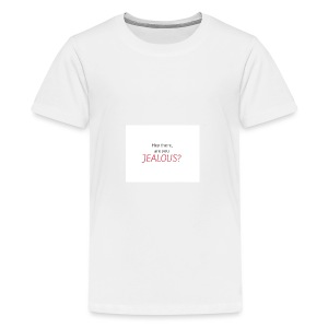 Hey there, are you JEALOUS? - Teenager Premium T-Shirt