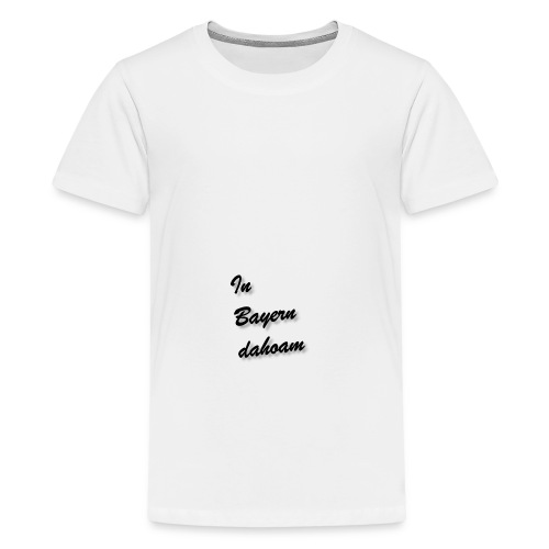 In Bayern dahoam - Teenager Premium T-Shirt