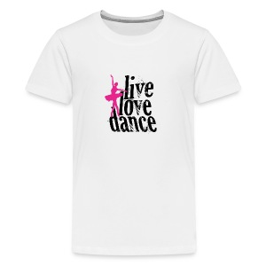 live,love,dance - Teenage Premium T-Shirt