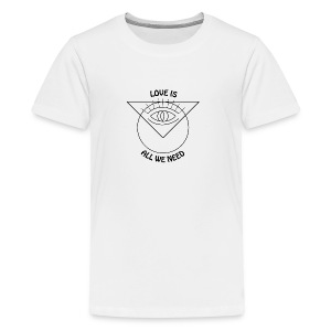 LOVE IS ALL WE NEED - Teenager Premium T-Shirt