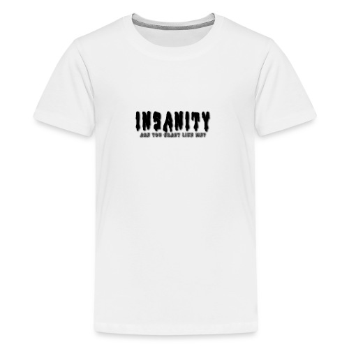 Insanity, Are you as crazy as me? - Teenage Premium T-Shirt