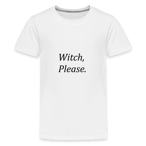 Witch, Please. - Teenage Premium T-Shirt