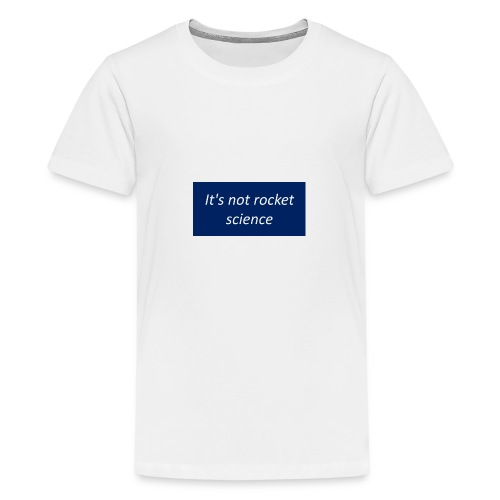 It s not rocket science - T-shirt Premium Ado