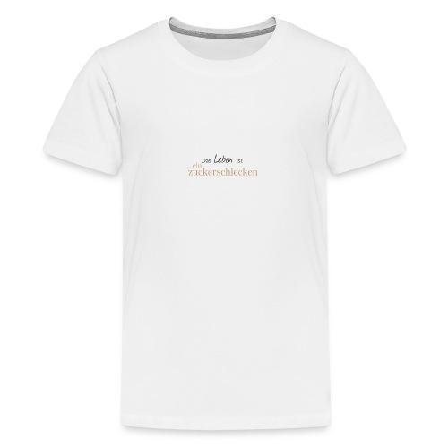 Das Leben ist ein Zuckerschlecken - Teenager Premium T-Shirt