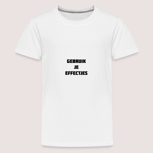 Gebruik je effectjes - Teenage Premium T-Shirt
