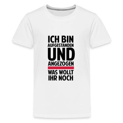 Ich bin aufgestanden - Teenager Premium T-Shirt