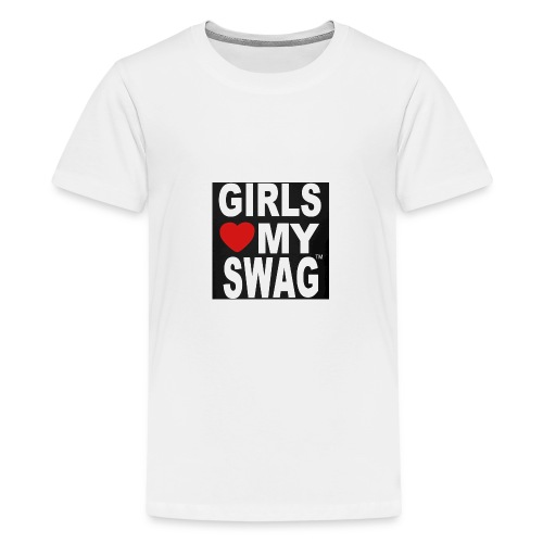 GIRLS LOVE MY SWAG T-SHIRT - Teenager Premium T-Shirt