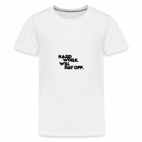 Harte Arbeit zahlt sich aus! - Deine Motivation - Teenager Premium T-Shirt