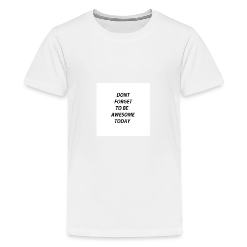 Dont Forget To Be Awesome Today Design - Teenager Premium T-Shirt