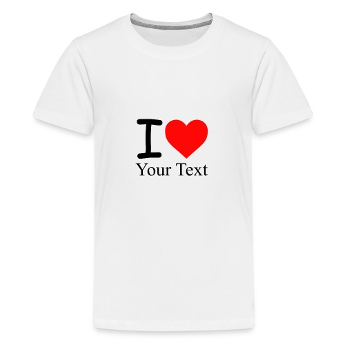 I Love i love Your Text - Teenager Premium T-Shirt