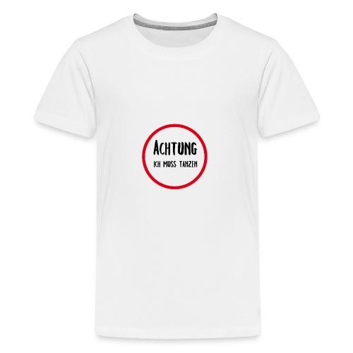 ACHTUNG ICH MUSS TANZEN - Teenager Premium T-Shirt