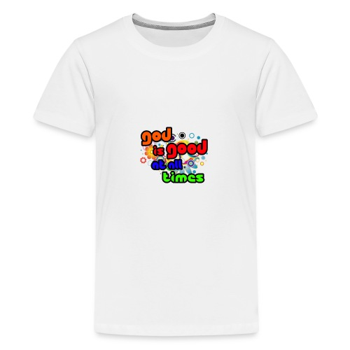 God is Good at all time - T-shirt Premium Ado