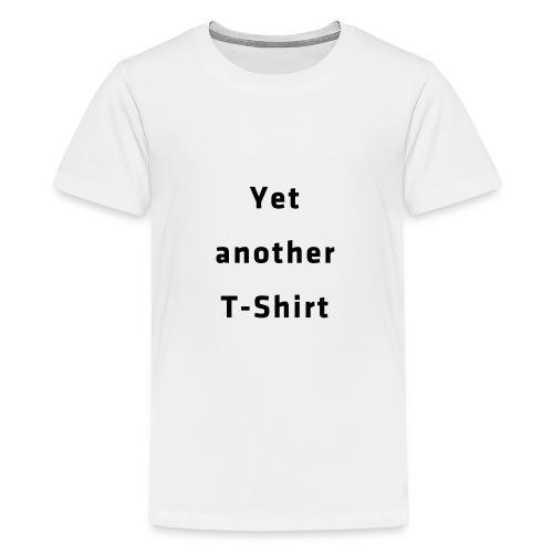 Yet another T-Shirt - Teenager Premium T-Shirt