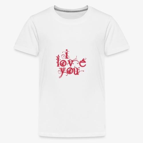 I LOVE YOU - Camiseta premium adolescente