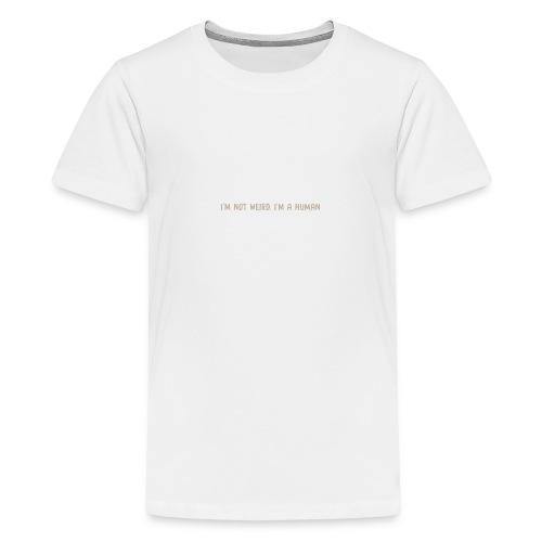 I'm not weird, I'm a human - Teenage Premium T-Shirt