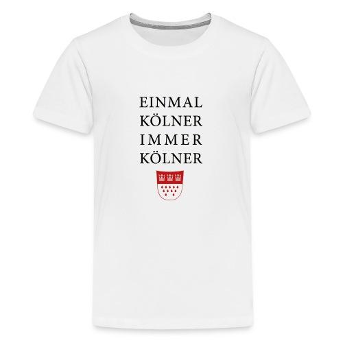 Einmal Kölner, immer Kölner - Teenager Premium T-Shirt
