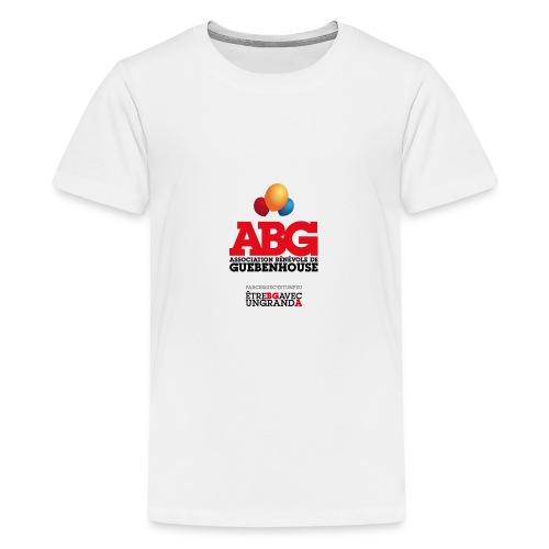 PARCE QUE C'EST UN PEU ÊTRE BG AVEC UN GRAND A - T-shirt Premium Ado