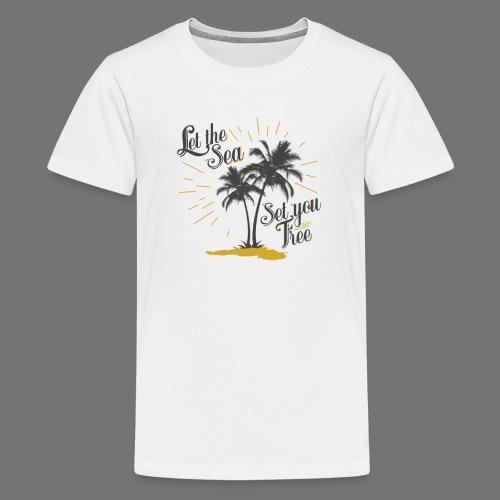 LET THE SEA SET YOU FREE Tee Shirts - Teenage Premium T-Shirt