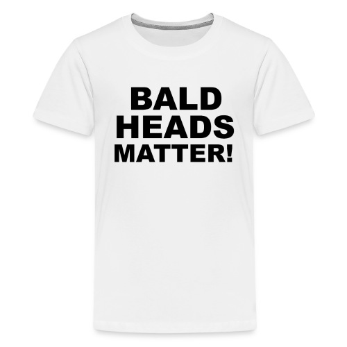 BALD HEADS MATTER - Teenager Premium T-Shirt