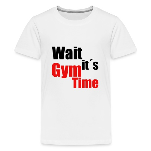 wait its gym time - Teenager Premium T-Shirt
